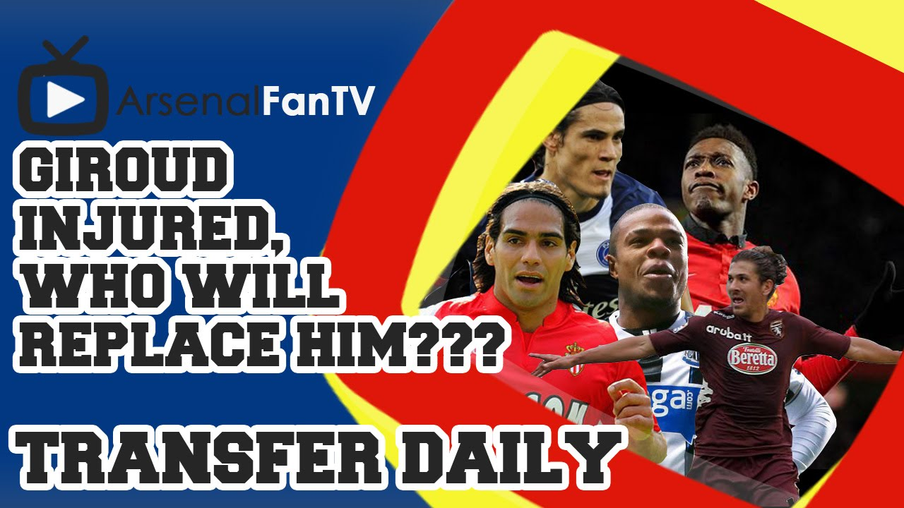 Transfer Daily – Giroud Injured, Who will replace him???